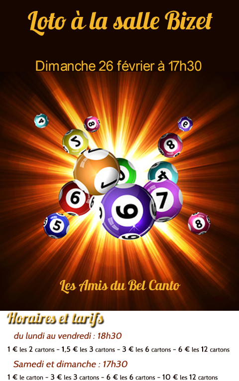"""<span style=""""color:#e80014; font-weight:bold;"""">Loto<br />Amis du Bel Canto</span><br />Salle Bizet<br /><span style=""""font-style:italic;"""">à 17h30</span>"""